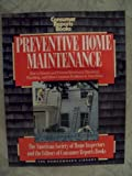 Preventive Home Maintenance, Consumer Reports Books Editors, 0890432368