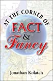 At the Corner of Fact and Fancy, Jonathan Kolatch, 0824604644