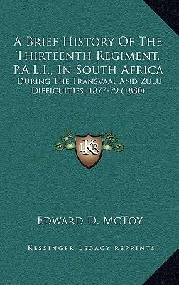 Download A Brief History of the Thirteenth Regiment, P.A.L.I., in South Africa : During the Transvaal and Zulu Difficulties, 1877-79 (1880)(Hardback) - 2010 Edition PDF