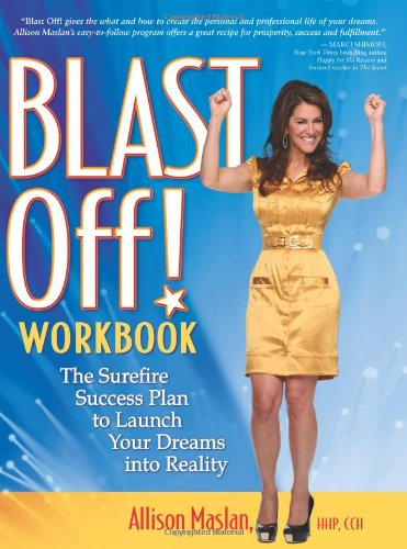 Blast Off! Workbook: The Surefire Success Plan to Launch Your Dreams into Reality