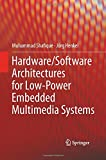 Hardware/Software Architectures for Low-Power Embedded Multimedia Systems, Shafique, Muhammad and Henkel, Jörg, 1489988270