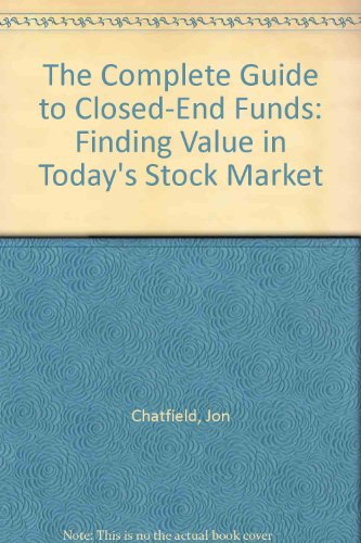 The Complete Guide to Closed-End Funds: Finding Value in Today's Stock Market