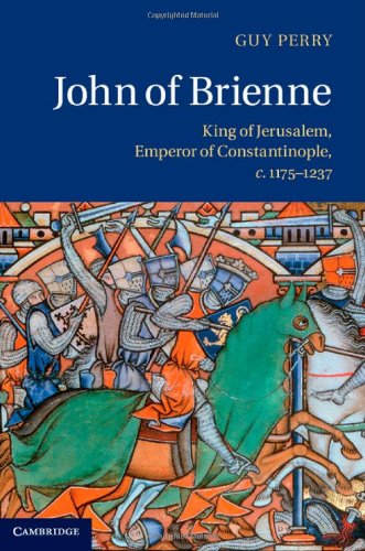 John of Brienne: King of Jerusalem, Emperor of Constantinople, c.1175-1237