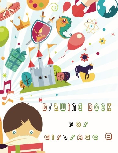 Drawing Book For Girls Age 8: 8.5 X 11, 120 Unlined Blank Pages For Unguided Doodling, Drawing, Sketching & Writing