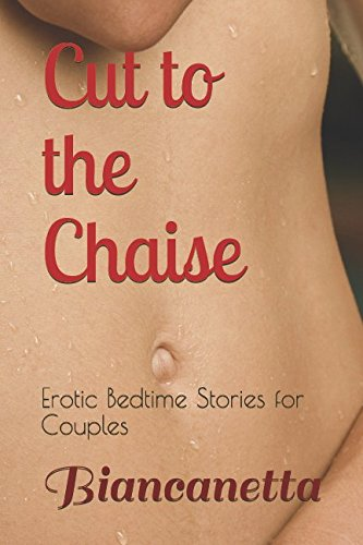 Cut to the Chaise: Erotic Bedtime Stories for Couples ()