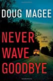 Never Wave Goodbye, Doug Magee, 1439153981