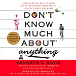 Don't Know Much About Anything: Everything You Need to Know About People, Places, Events, And More! | Kenneth C. Davis