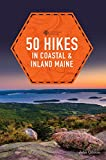 50 Hikes in Coastal and Inland Maine (5th Edition)  (Explorer s 50 Hikes)