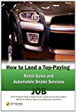 How to Land a Top-Paying Retail Sales and Automobile Dealer Services Job, Brad Andrews, 1742446132