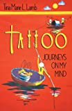 Tattoo - Journeys on My Mind, Tina Marie L. Lamb, 145751902X