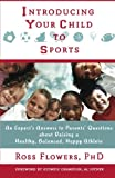 Introducing Your Child to Sports: An Expert's Answers to Parents' Questions about Raising a Healthy, Balanced, Happy Athlete