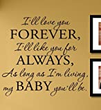 I'll love you forever, I'll like you for always, As long as I'm living, My baby you'll be. Vinyl Wall Decals Quotes Sayings Words Art Decor Lettering Vinyl Wall Art Inspirational Uplifting