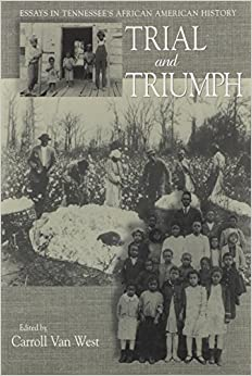 trial and triumph essays in tennessee s african american history trial and triumph essays in tennessee s african american history