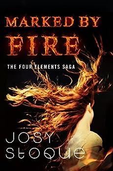 Marked by Fire (The Four Elements Saga Book 1) (English Edition) por [Stoque, Josy]