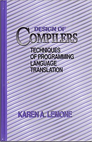 Design Of Compilers Techniques Of Programming Language Translation Software Engineering Lemone Karen A 9780849373428 Amazon Com Books