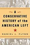A Conservative History of the American Left, Daniel J. Flynn, 0307339467