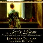 Maria Lucas: A Short Story in the Personages of Pride & Prejudice Collection | Jennifer Becton