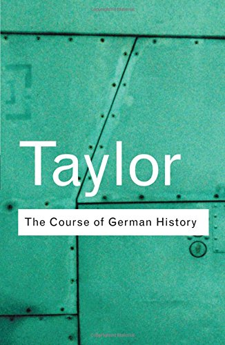 The Course of German History: A Survey of the Development of German History since 1815 (Routledge Classics) (Volume 19)