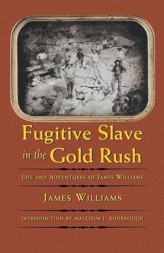 Fugitive Slave in the Gold Rush: Life and Adventures of James Williams (Blacks in the American West)