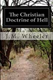 The Christian Doctrine of Hell, J. M. Wheeler, 1499706324