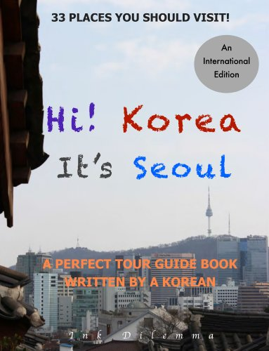 Hi! Korea It's Seoul: a Perfect Tour Guide Written by a Korean