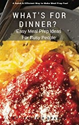 What's For Dinner?: Easy Meal Prep Ideas for Busy People (Lift Your Life Book Series) (Volume 1)