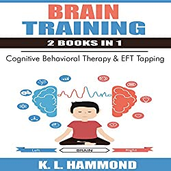 Brain Training - 2 Books in 1: Cognitive Behavioral Therapy & EFT Tapping