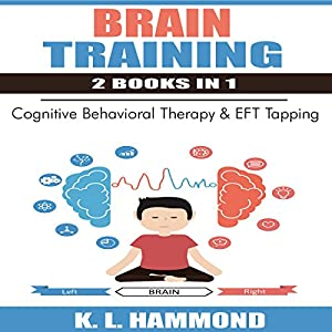Brain Training - 2 Books in 1: Cognitive Behavioral Therapy & EFT Tapping Audiobook