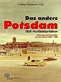 Das ANDERE Potsdam: DDR-Architekturführer. 26 Bauten und Ensembles aus den Jahren 1949-1990