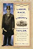 img - for For Labor, Race, and Liberty: George Edwin Taylor, His Historic Run for the White House, and the Making of Independent Black Politics book / textbook / text book