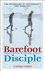 Barefoot Disciple: Walking the Way of Passionate Humility (Lent Book 2011)