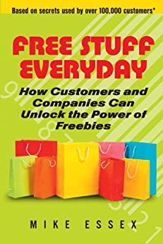 Free Stuff Everyday: How Customers And Companies Can Unlock The Power of Freebies by [Essex, Mike]