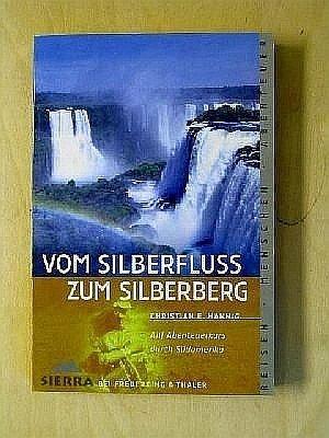 Vom Silberfluss zum Silberberg: Auf Abenteuerkurs durch Südamerika
