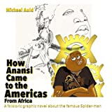 How Anansi Came to the Americas from Africa: A Folkloric Graphic Novel About the Famous Spider-man