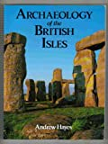 Archaeology of the British Isles : With a Gazeteer of Sites in England, Wales, Scotland and Ireland, Hayes, Andrew, 0312102488