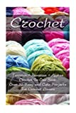 Crochet: Tunisian + Bavarian +Afghan Crochet In One Book. Over 70 Easy and Cute Projects For Crochet Lovers: (Crochet Patterns, Crochet for Beginners) ... Patterns, Cute And Easy Crochet) (Volume 1)