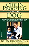 Childproofing Your Dog, Brian Kilcommons and Sarah Wilson, 0446670162