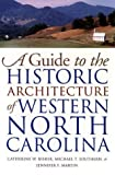 Front cover for the book A Guide to the Historic Architecture of Western North Carolina (Richard Hampton Jenrette Series in Architecture and the by Catherine W. Bishir