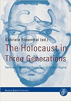 The Holocaust in Three Generations: Families of Victims and Perpetrators of the Nazi Regime (Second Revised Edition) (2010-02-17)