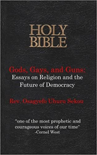 gods gays and guns essays on religion and the future of  gods gays and guns essays on religion and the future of democracy rev osagyefo uhuru sekou 9780615583709 com books