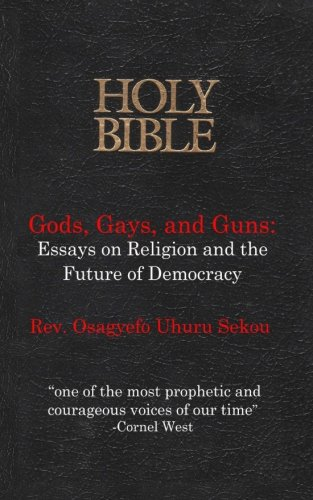 Gods, Gays, and Guns: Essays on Religion and the future of Democracy
