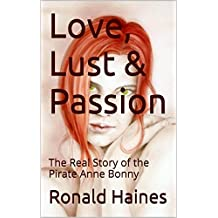 Love, Lust & Passion: The Real Story of the Pirate Anne Bonny