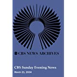 CBS Sunday Evening News (March 21, 2004)
