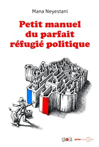 Petit manuel du parfait réfugié politique (Hors collection) (French Edition) (Parfait Collection)