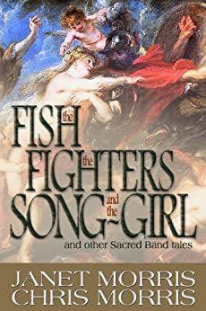The Fish the Fighters and the Song-Girl (Sacred Band of Stepsons Book 3) by [Morris, Janet, Morris, Chris]