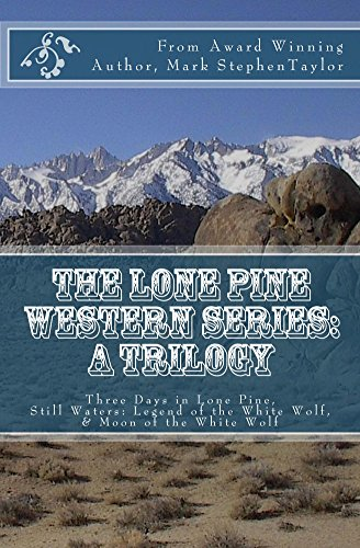 The Lone Pine Western Series: A Trilogy: Three Days in Lone Pine, Still Waters: Legend of the White Wolf, & Moon of the White Wolf (Lone Pine Westerns Book 5) by [Taylor, Mark Stephen]