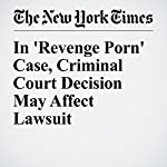In 'Revenge Porn' Case, Criminal Court Decision May Affect Lawsuit | Matthew Goldstein
