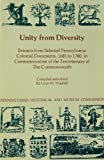 Unity from Diversity : Extracts from Selected Pennsylvania Colonial Documents, 1681 to 1780, in Commemoration of the Tercentenary of the Commonwealth, Waddell, Louis M., 0892710098