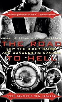 The Road to Hell: How the Biker Gangs are Conquering Canada by [Sher, Julian, Marsden, William]