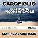 Testimone inconsapevole Hörbuch von Gianrico Carofiglio Gesprochen von: Gianrico Carofiglio